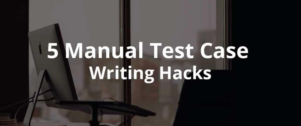 5 Test Case Writing Hacks